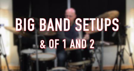 Big Band Setups: & of 1 and 2