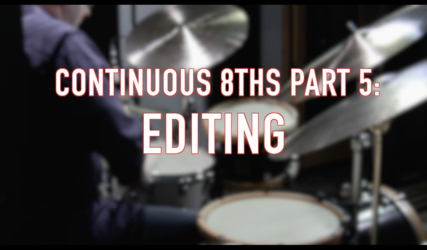 Continuous 8ths Part 5: Editing