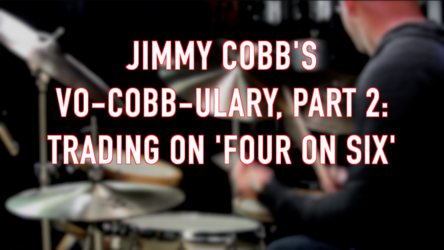 Jimmy Cobb's Vo-Cobb-ulary, Part 2: Trading on 'Four on Six'