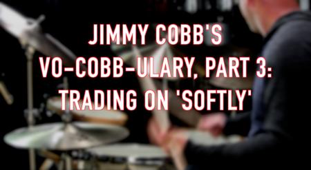 Jimmy Cobb's Vo-Cobb-ulary, Part 3: Trading on 'Softly'