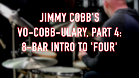 Jimmy Cobb's Vo-Cobb-ulary, Part 4: 8-bar Intro to 'Four'