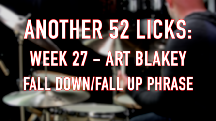 Another 52 Licks, 27: Art Blakey Fall Down/Fall Up Phrase