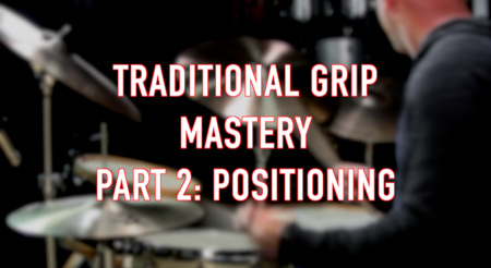 Traditional Grip Mastery, Part 2: Positioning