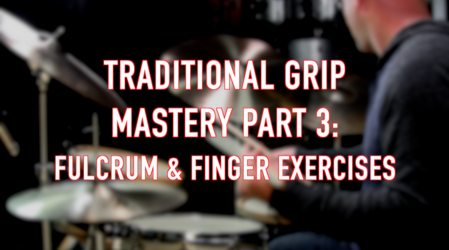 Traditional Grip Mastery, Part 3: Fulcrum & Finger Exercises