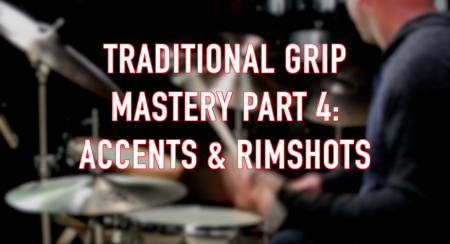 Traditional Grip Mastery, Part 4: Accents & Rimshots