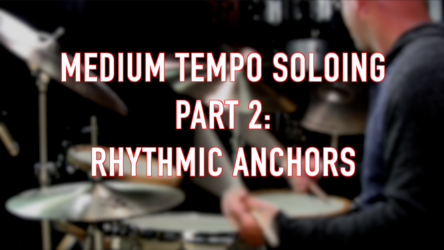 Medium Tempo Soloing, Part 2: Rhythmic Anchors