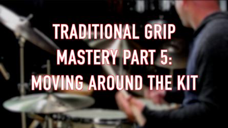 Traditional Grip Mastery, Part 5: Moving Around the Kit
