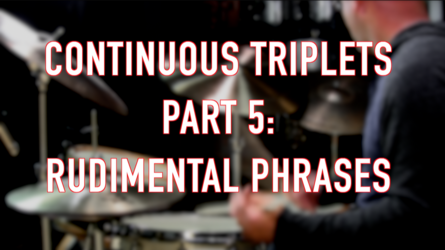 Continuous Triplets Part 5: Rudimental Phrases
